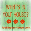 What's in your house? Link-up your posts at lookinyourhouse.com.